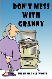 Don'T Mess With Granny - Susan Markle Wolfe