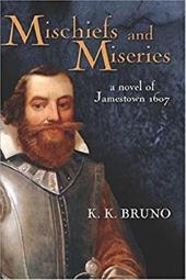 Mischiefs and Miseries: A Novel of Jamestown 1607 - Bruno, K. K.