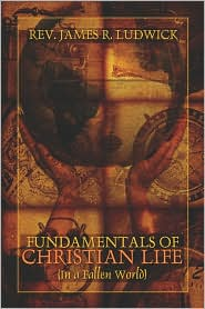 Fundamentals Of Christian Life - Rev. James R. Ludwick