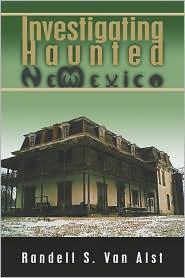 Investigating Haunted New Mexico - Randell  S. Van Alst