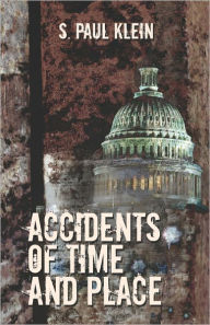 Accidents Of Time And Place - S. Paul Klein
