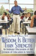 Wisdom Is Better Than Strength: An Intimate Discussion of the Erosion of Education in America