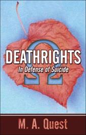 Deathrights: In Defense of Suicide - Quest, M. A.