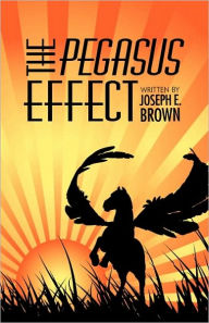 The Pegasus Effect - Joseph E. Brown