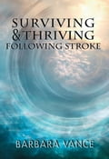 Surviving & Thriving Following Stroke - Vance, Barbara,