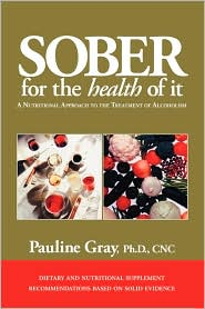 Sober for the Health of It: A Nutritional Approach to the Treatment of Alcoholism - Pauline Gray, Ph. D. Cnc Pauline Gray