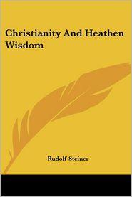 Christianity And Heathen Wisdom - Rudolf Steiner