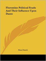 Florentine Political Feuds and Their INF - Dean Church