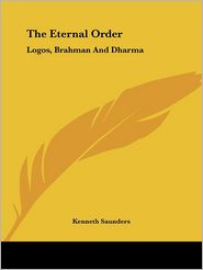 The Eternal Order: Logos, Brahman And Dharma - Kenneth Saunders