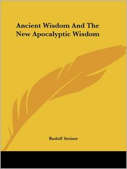 Ancient Wisdom and the New Apocalyptic W - Rudolf Steiner