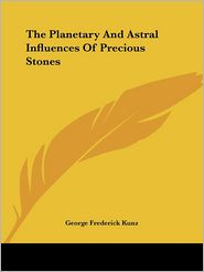Planetary and Astral Influences of P - George Frederick Kunz