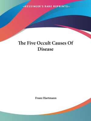 The Five Occult Causes of Disease - Franz Hartmann