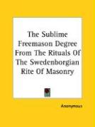 The Sublime Freemason Degree from the Rituals of the Swedenborgian Rite of Masonry