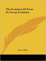 Evolution of Form or Group Evolution - Alice A. Bailey
