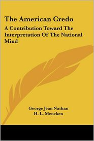 The American Credo: A Contribution Toward The Interpretation Of The National Mind - George Jean Nathan, H.L. Mencken