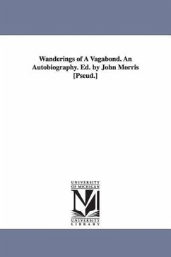 Wanderings of a Vagabond. an Autobiography. Ed. by John Morris [Pseud.] - O'Connor, John