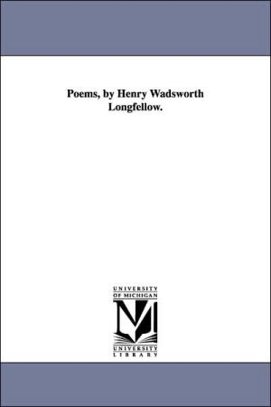 Poems, by Henry Wadsworth Longfellow - Henry Wadsworth Longfellow