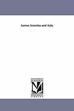 Across America and Asia. - Pumpelly, Raphael