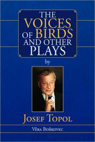 The Voices Of Birds And Other Plays By Josef Topol - Vera Borkovec