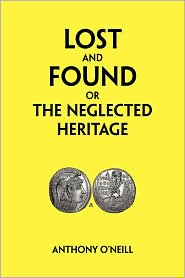 Lost And Found Or The Neglected Heritage - Anthony O'Neill