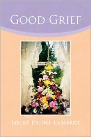 Good Grief - Lolae Joline Lambert