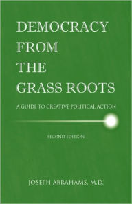 Democracy from the Grass Roots: A Guide to Creative Political Action - M. D. Joseph I. Abrahams