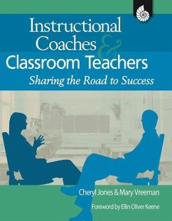 Instructional Coaches & Classroom Teachers: Sharing the Road to Success - Vreeman, Mary Jones, Cheryl