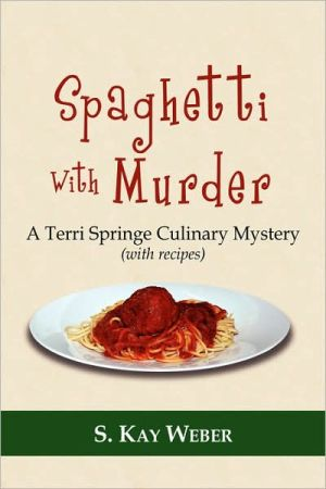 Spaghetti With Murder: A Terri Springe Culinary Mystery (with recipes) - S. Kay Weber