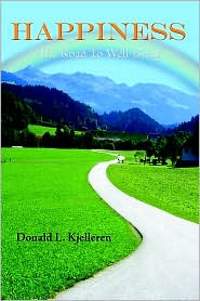 Happiness: The Road to Well-Being - Donald L. Kjelleren