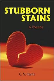 Stubborn Stains A Memoir - C. V. Harris