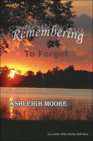 Remembering to Forget: ~A Mother and Daughter's Journey after Suicide~ - Ashleigh Moore