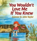 You Wouldn't Love Me If You Knew - Jeannie St. John Taylor