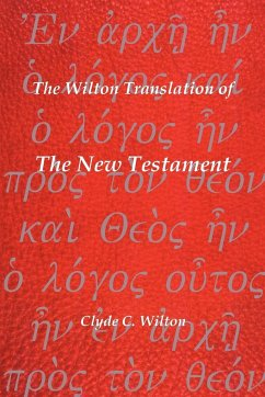 The Wilton Translation of the New Testament: Translated from the Greek Text United Bible Societies Third Edition