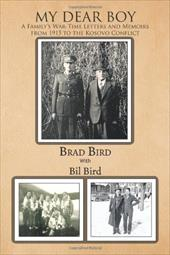 My Dear Boy: A Family's War-Time Letters and Memoirs from 1915 to the Kosovo Conflict - Bird, Brad
