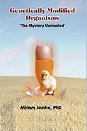 Genetically Modified Organisms: The Mystery Unraveled