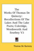 The Works of Thomas de Quincey: Recollections of the Lakes and the Lake Poets; Coleridge, Wordsworth and Southey V2