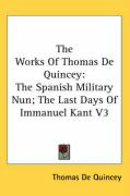 The Works of Thomas de Quincey: The Spanish Military Nun; The Last Days of Immanuel Kant V3