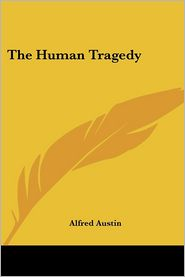 The Human Tragedy - Alfred Austin