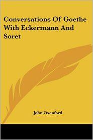 Conversations of Goethe with Eckermann A - John Oxenford (Translator)