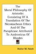 The Moral Philosophy of Aristotle: Consisting of a Translation of the Nicomachean Ethics and of the Paraphrase Attributed to Andronicus of Rhodes