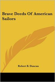 Brave Deeds Of American Sailors - Robert B. Duncan