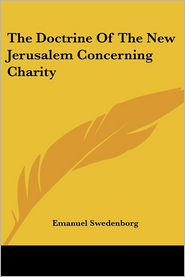 The Doctrine Of The New Jerusalem Concerning Charity - Emanuel Swedenborg