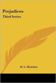 Prejudices: Third Series - H.L. Mencken