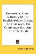 Cromwell's Army: A History of the English Soldier During the Civil Wars, the Commonwealth, and the Protectorate