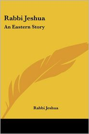 Rabbi Jeshua: An Eastern Story - Rabbi Jeshua