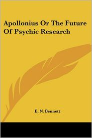 Apollonius Or The Future Of Psychic Research - E. N. Bennett
