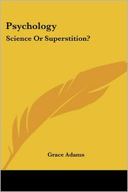 Psychology: Science Or Superstition? - Grace Adams