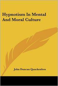 Hypnotism In Mental And Moral Culture - John Duncan Quackenbos