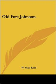 Old Fort Johnson - W. Max Reid