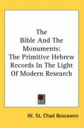 The Bible and the Monuments: The Primitive Hebrew Records in the Light of Modern Research